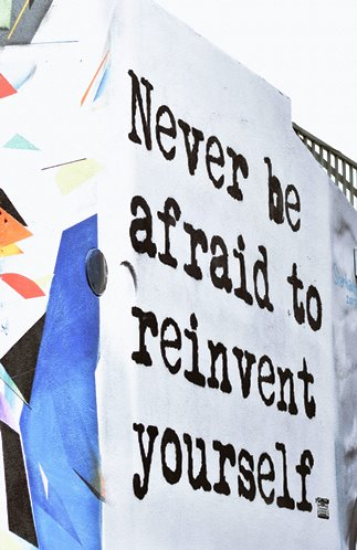 Never be afraid to reinvent yourself - #lifequotes