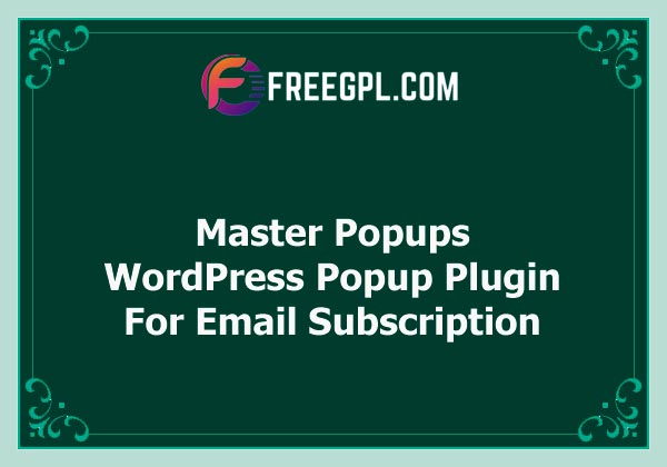 Master Popups – WordPress Popup Plugin for Email Subscription v3.6.5 Free Download