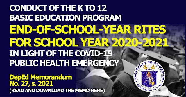 CONDUCT OF THE K TO 12 BASIC EDUCATION PROGRAM END-OF-SCHOOL-YEAR RITES FOR SCHOOL YEAR 2020-2021 IN LIGHT OF THE COVID-19 PUBLIC HEALTH EMERGENCY