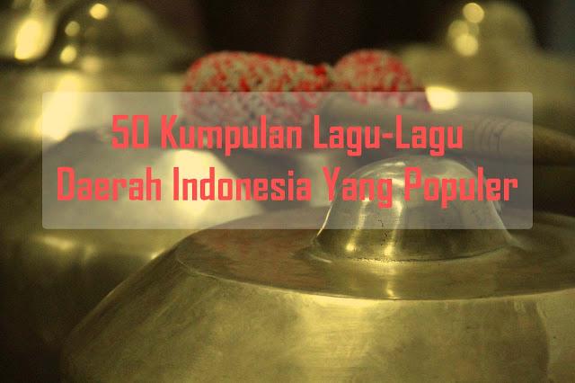 50 Kumpulan Lagu-Lagu Daerah Indonesia Yang Populer