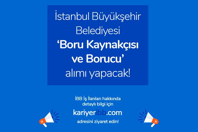İstanbul Büyükşehir Belediyesi kariyer sitesi boru kaynakçısı ve borucu iş ilanı yayınladı. İlana kimler başvurabilir? Detaylar kariyeribb.com'da!
