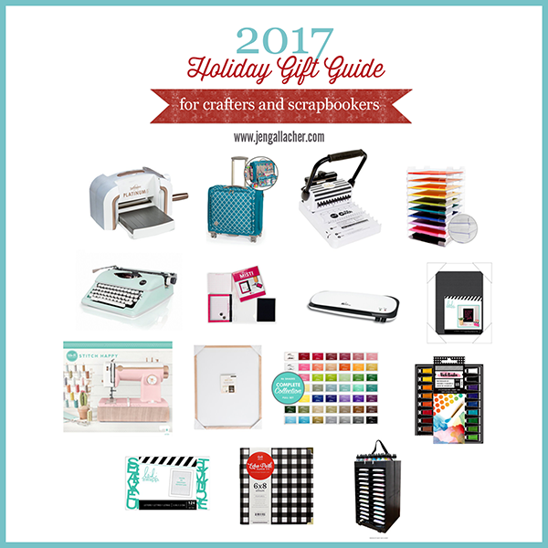 2017 Holiday Gift Guide for Crafters and Scrapbookers from www.jengallacher.com #giftguide #scrapbooker #crafter #jengallacher