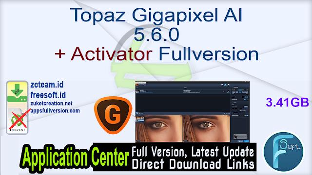 Topaz Gigapixel AI 5.6.0 + Activator Fullversion