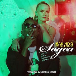 AUDIO | Makihiyo Ft. Billnass _ Sogea MP3 | Download