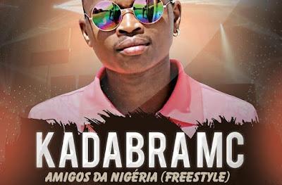 Kadabra Mc - Amigos Da Nigéria (Freestyle) ( 2019 ) [DOWNLOAD]
