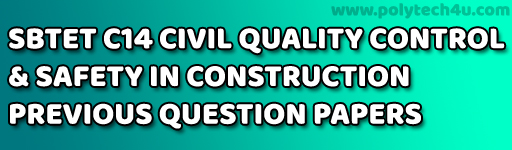 SBTET QUALITY CONTROL & SAFETY IN CONSTRUCTION PREVIOUS QUESTION PAPERS C14 CIVIL