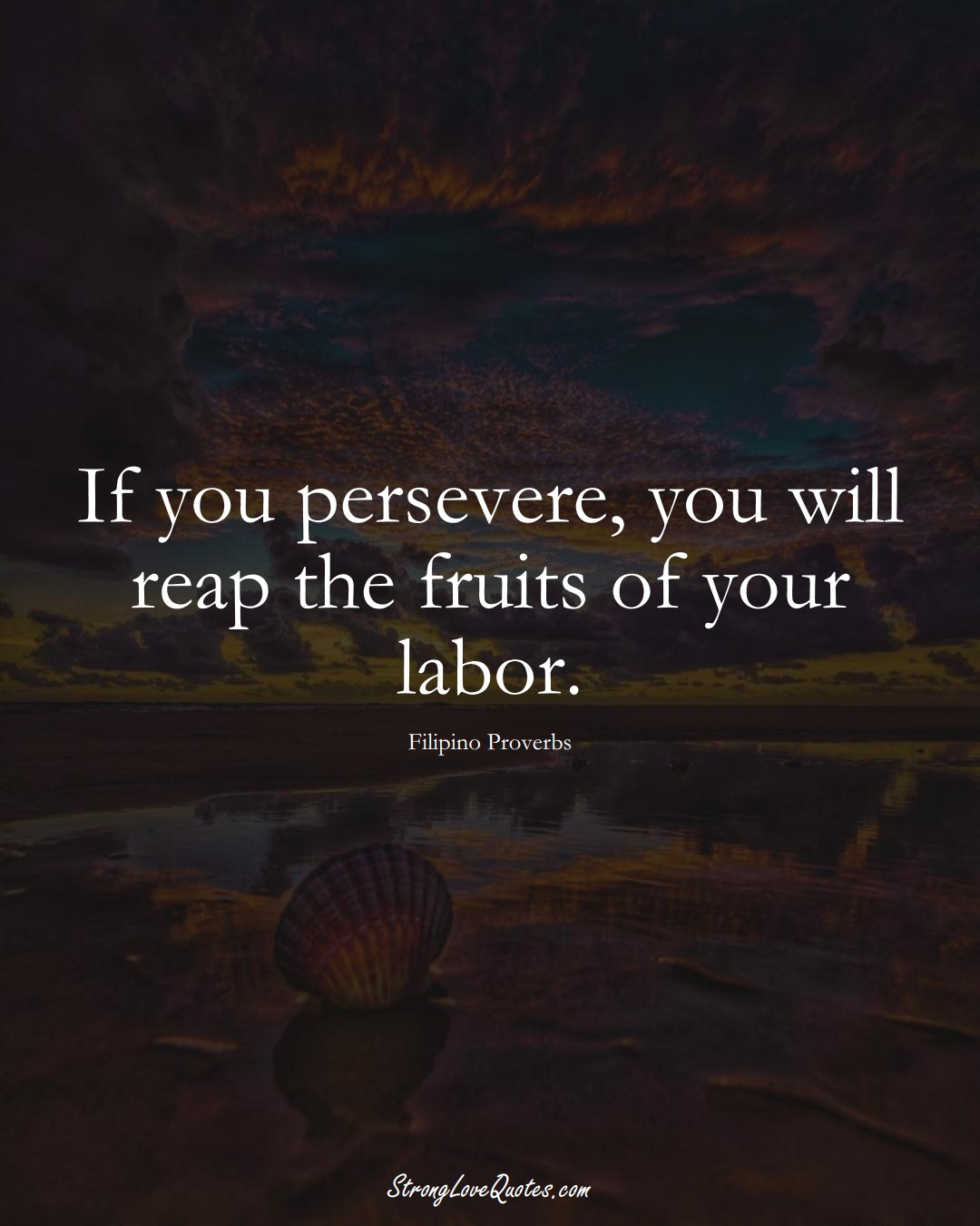 If you persevere, you will reap the fruits of your labor. (Filipino Sayings);  #AsianSayings