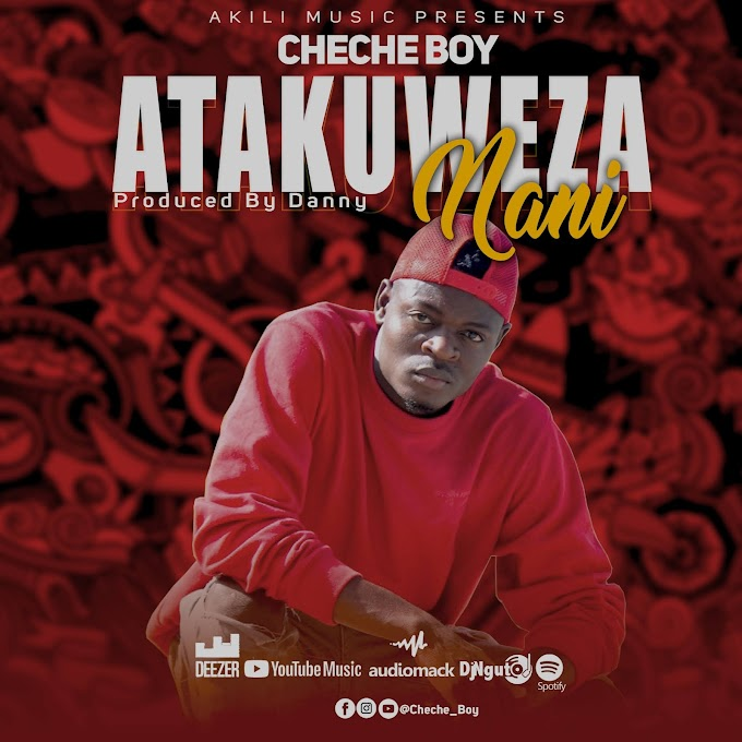AUDIO | Cheche Boy - Atakuweza nani | Download Now