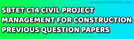 SBTET PROJECT MANAGEMENT FOR CONSTRUCTION PREVIOUS QUESTION PAPERS C14 CIVIL