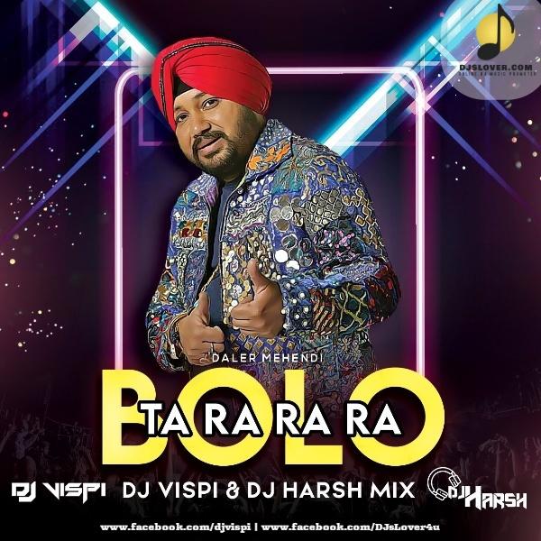 Bolo Ta Ra Ra Ra Remix Daler Mehndi DJ Vispi x Harsh