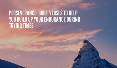 Perseverance: Bible Verses to help you build up your endurance during trying times