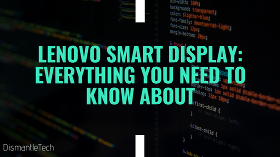 LENOVO SMART DISPLAY: EVERYTHING YOU NEED TO KNOW ABOUT