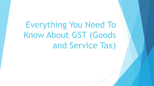 Everything You Need To Know About GST (Goods and Service Tax), Everything You Need To Know About GST (Goods and Service Tax), Everything You Need To Know About GST (Goods and Service Tax), Everything You Need To Know About GST (Goods and Service Tax), Everything You Need To Know About GST (Goods and Service Tax)