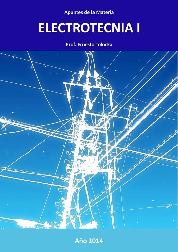 Apuntes de la materia electrotecnia I – Ernesto Tolocka [2014]