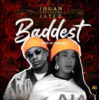 Music: Baddest - Jhuan FT Jayce