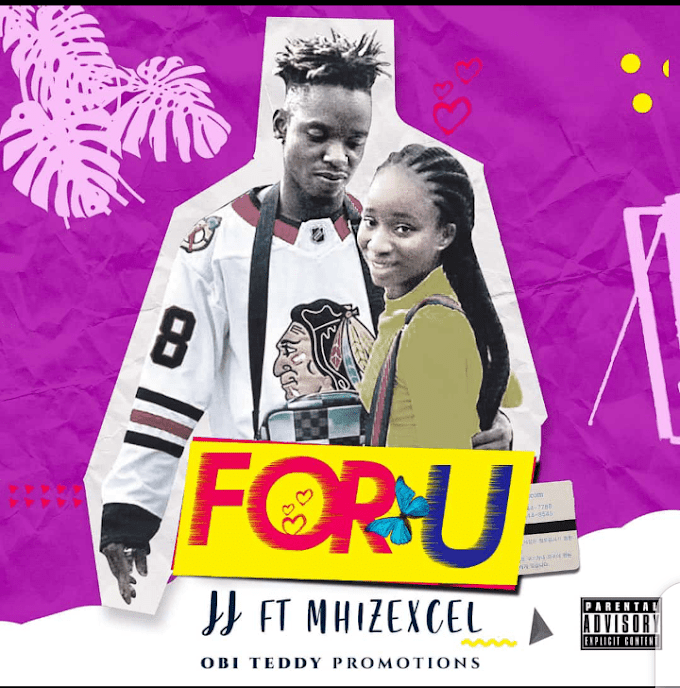 [Music] JJ Ft Mhizexcel – For You.mp3