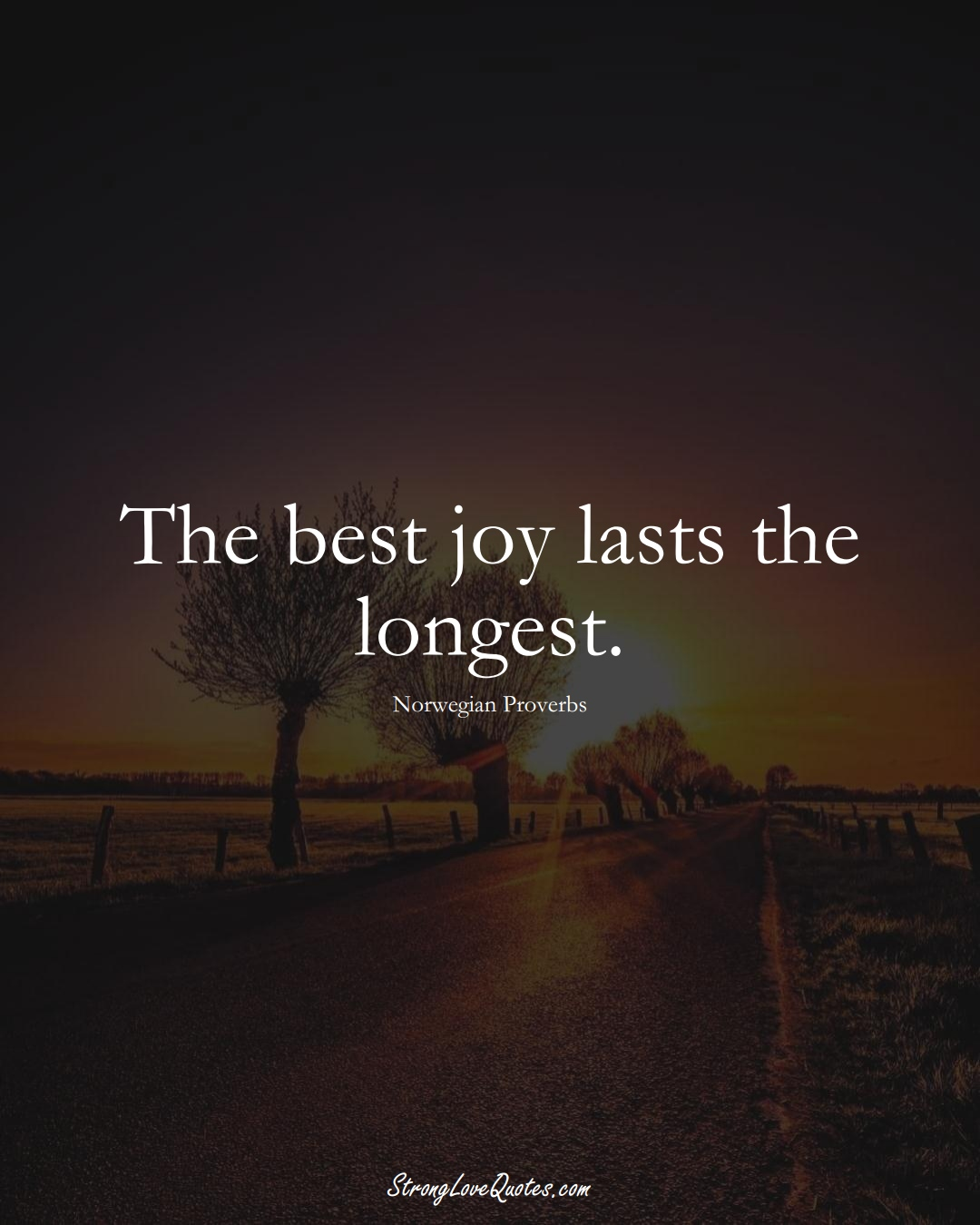 The best joy lasts the longest. (Norwegian Sayings);  #EuropeanSayings
