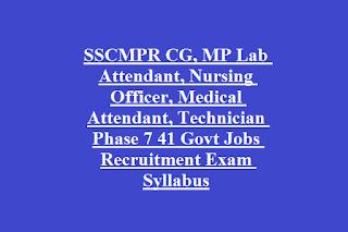 SSCMPR CG, MP Lab Attendant, Nursing Officer, Medical Attendant, Technician Phase 7 41 Govt Jobs Recruitment Exam Syllabus