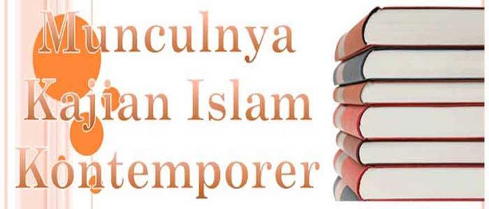 Munculnya Kajian Islam Kontemporer