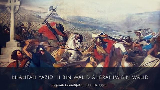 Khalifah Yazid bin Walid dan Ibrahim bin Walid (126 H/744 M)