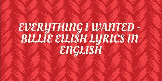 Everything I Wanted - Billie Eilish Lyrics in English