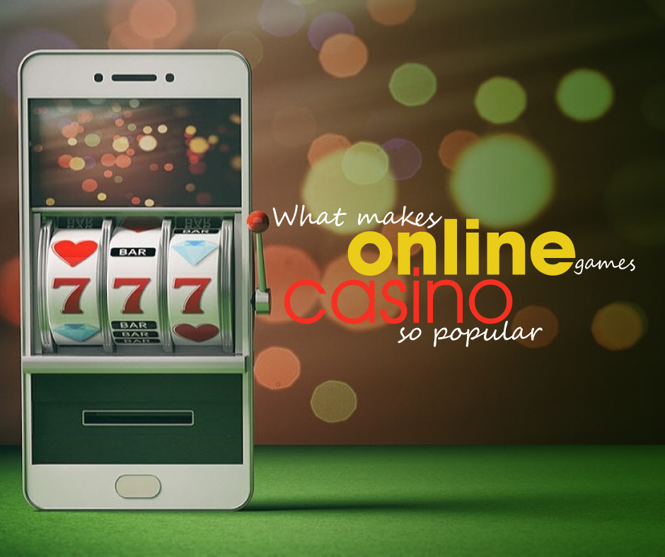 What Makes Online Casino Games So Popular?