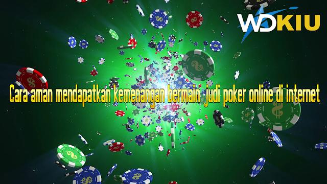Cara aman mendapatkan kemenangan bermain judi poker online di internet