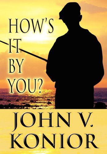 How's It by You  by John V. Konior