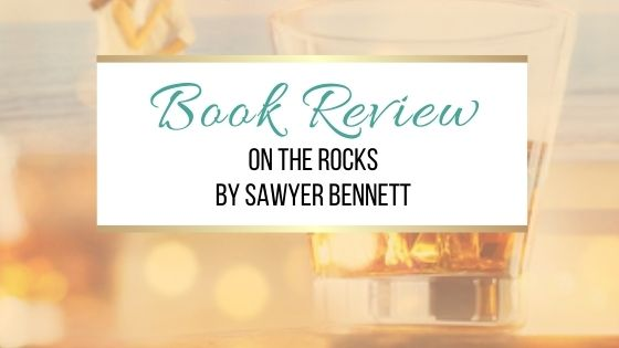 Book Review: On the Rocks by Sawyer Bennett