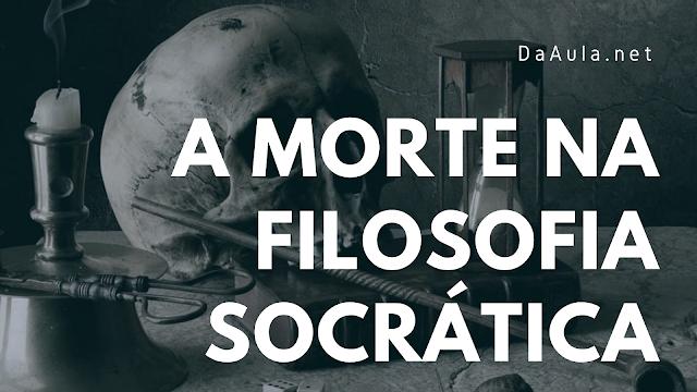 Filosofia: A Concepção de Morte na Filosofia Socrática