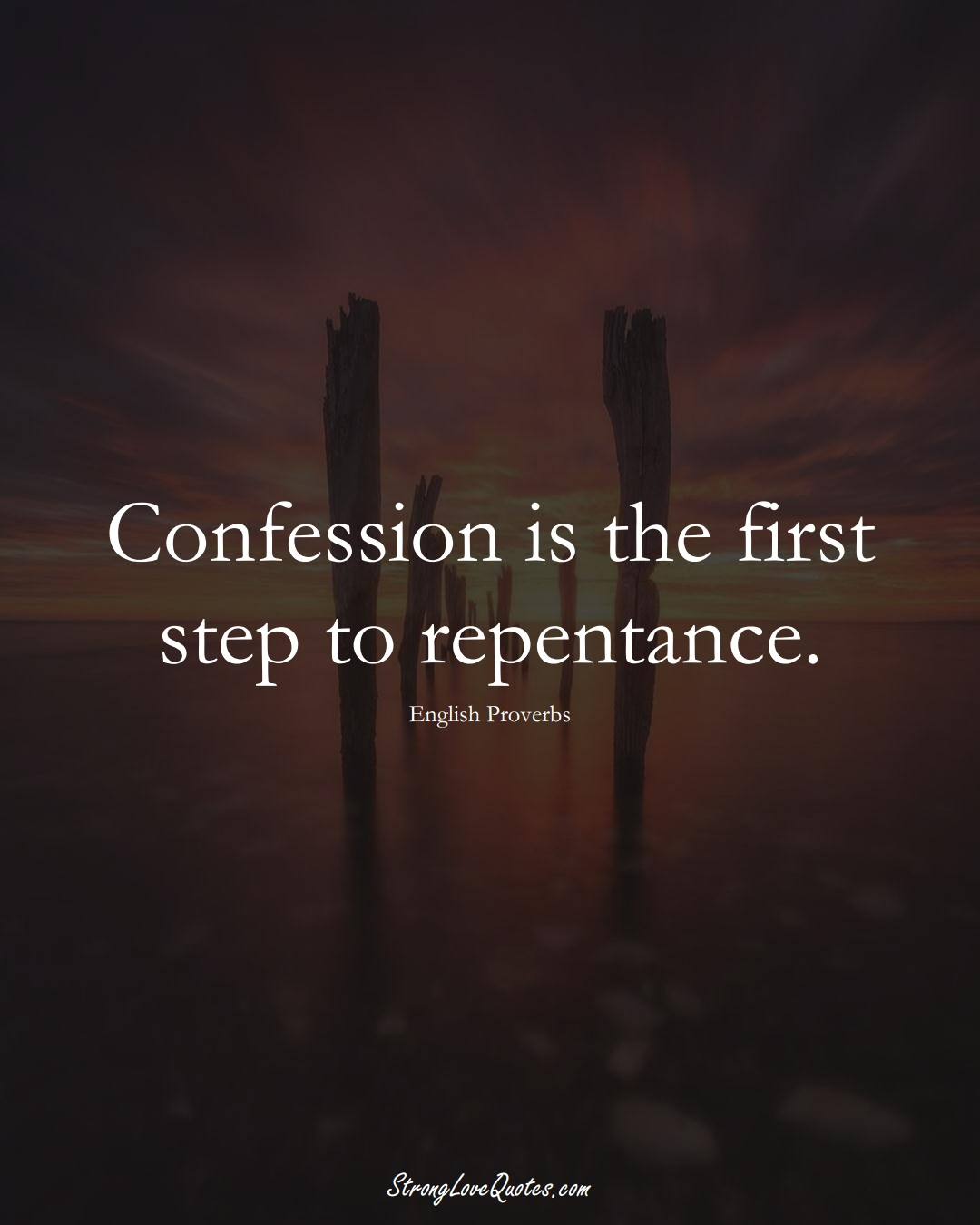 Confession is the first step to repentance. (English Sayings);  #EuropeanSayings
