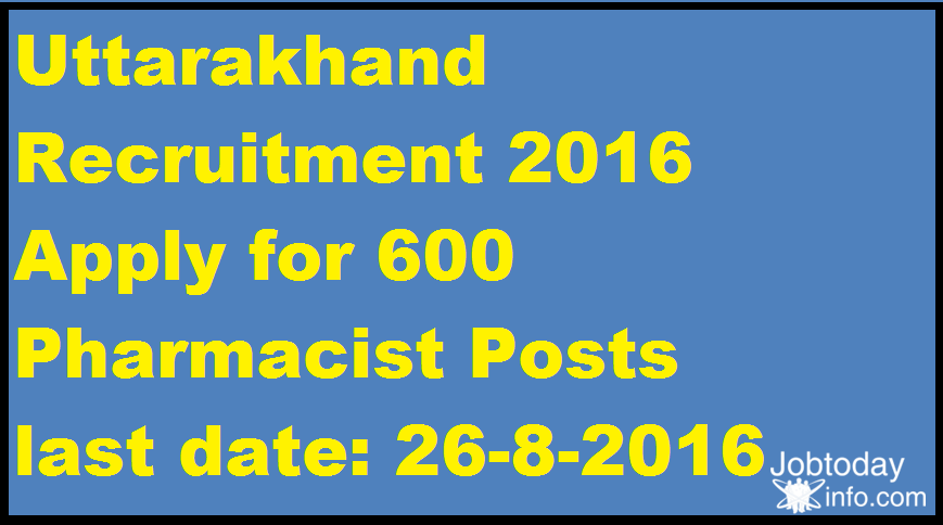 Uttarakhand Recruitment 2016 Apply for 600 Pharmacist Posts