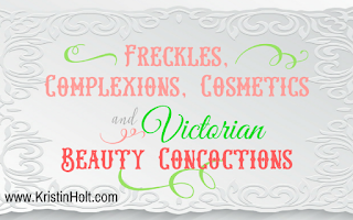 Kristin Holt | Freckles, Complexions, Cosmetics and Victorian Beauty Concoctions