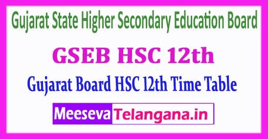 GSEB HSC 12th Gujarat State Higher Secondary Education Board 12th Time Table 2018 Download