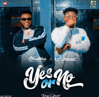 DJ Kaywise ft T Classic - Yes Or No