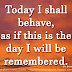 Today I shall behave, as if this is the day I will be remembered. ~Dr. Seuss