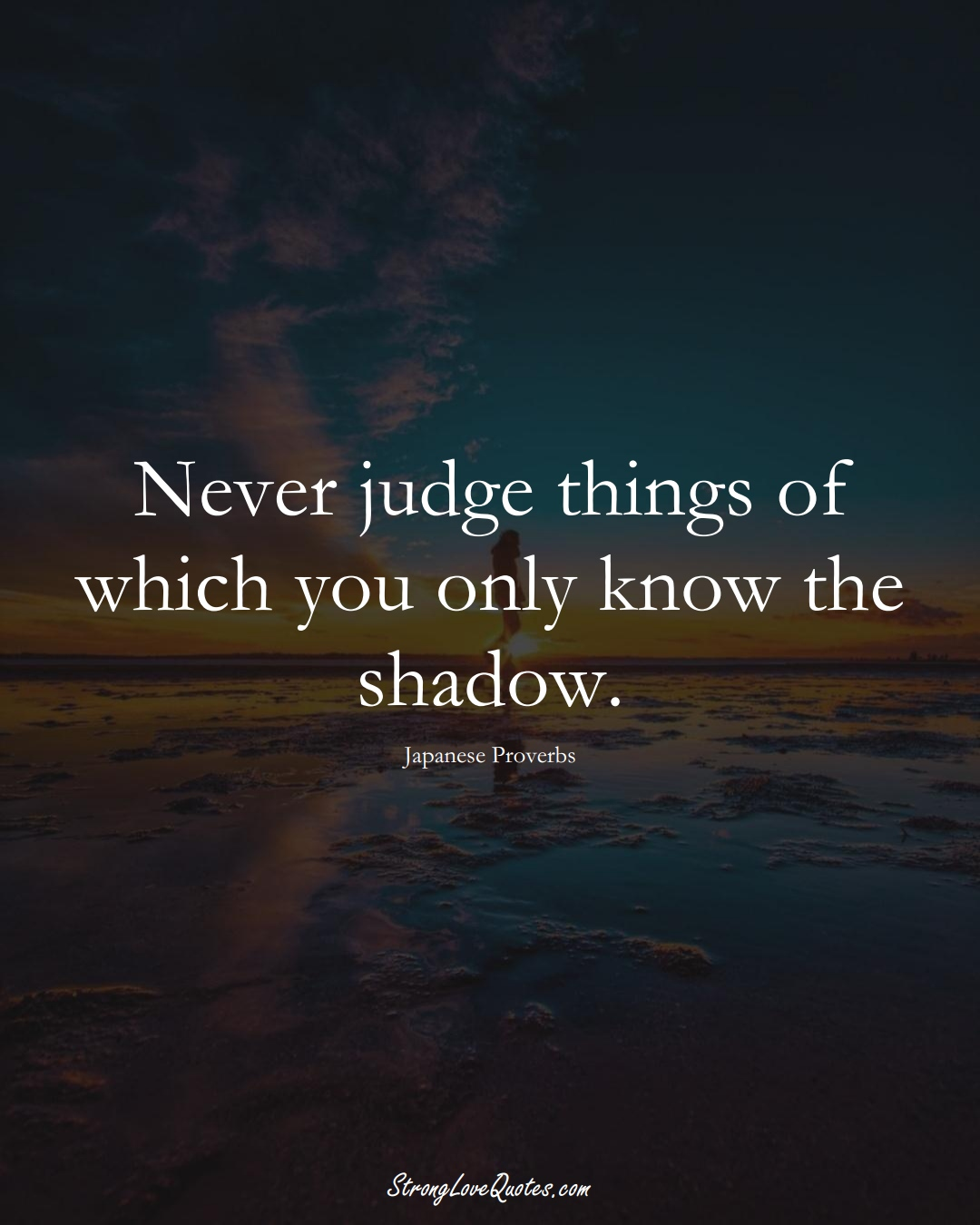 Never judge things of which you only know the shadow. (Japanese Sayings);  #AsianSayings