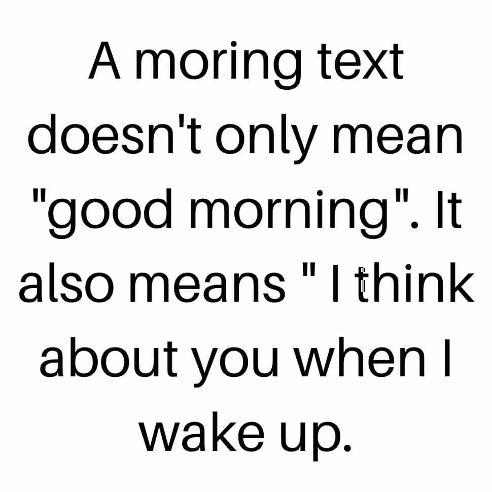 a-morning-text-doen't-only-mean-good-morning-it-also-means-it-think-about-you-when-i-wake-up