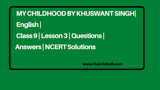 My Childhood by Khuswant Singh | English | Class 9 | Lesson 3 | Questions | Answers | NCERT Solutions