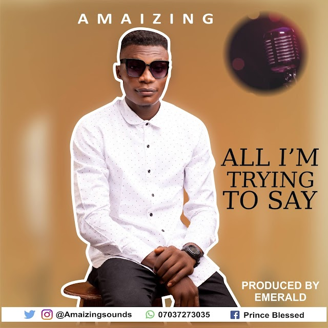 """Music: All I'm Trying To Say"""" by Amaizing"""