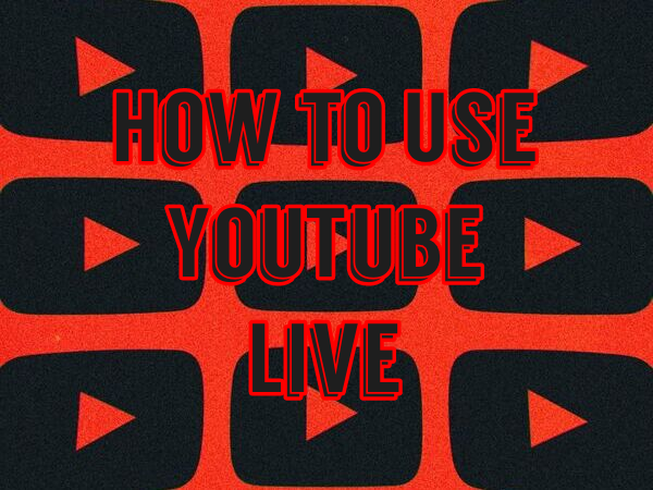 How to Use YouTube Live