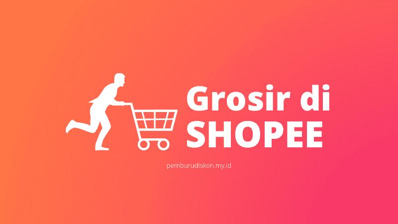 Cara Mudah Mendapatkan Harga Grosir di Shopee