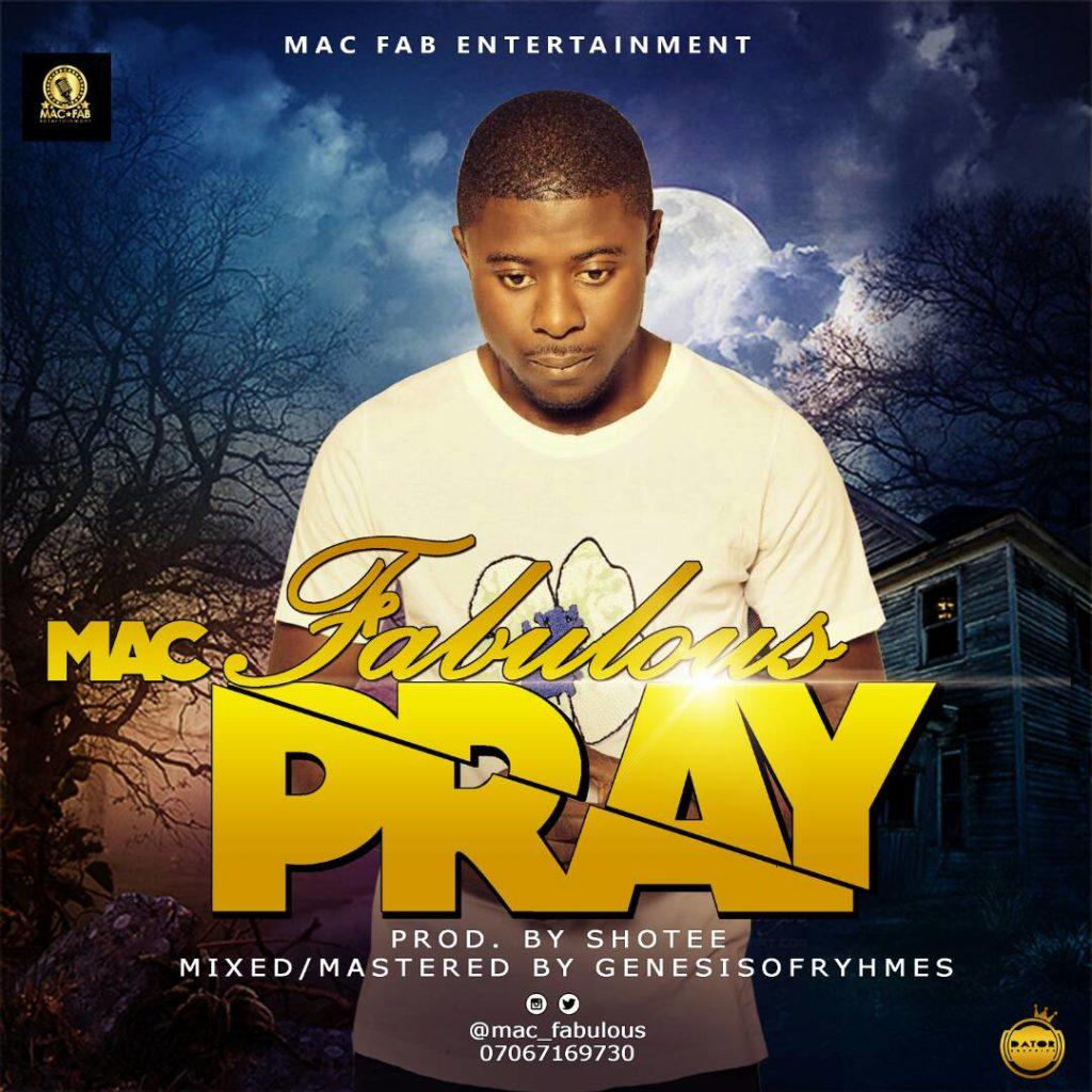 DOWNLOAD MUSIC: Mac Fabulawz – Pray  #Arewapublisize