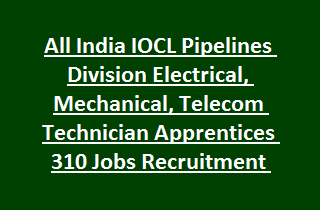 All India IOCL Pipelines Division Electrical, Mechanical, Telecom Technician Apprentices 310 Jobs Recruitment 2017