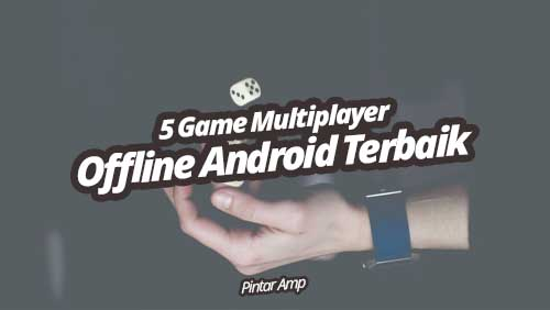 5 Game Multiplayer Offline Android Terbaik