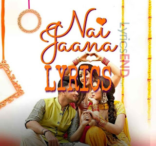 Nai Jaana  Lyrics -Tulsi Kumar Indian Pop [2019]