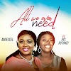 Music: All We Ever Need - Amiexcel Feat  Pst. Ruthney