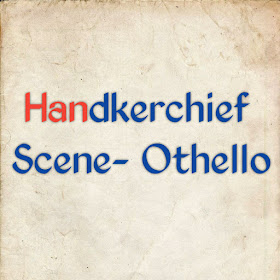 Handkerchief scene from the play Othello, Handkerchief scene-Othello