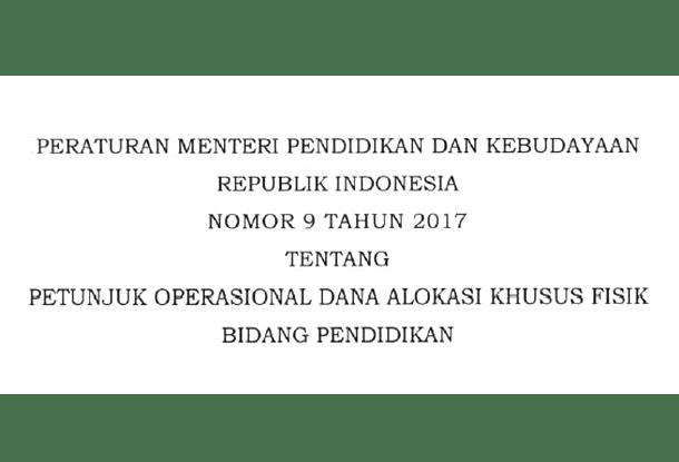 Permendikbud Nomor 9 Tahun 2017 Petunjuk Operasional DAK Bidang Pendidikan
