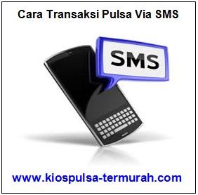 Cara Transaksi Pengisian Pulsa lewat SMS